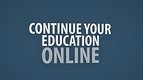 Continue your education online. Click to play video.